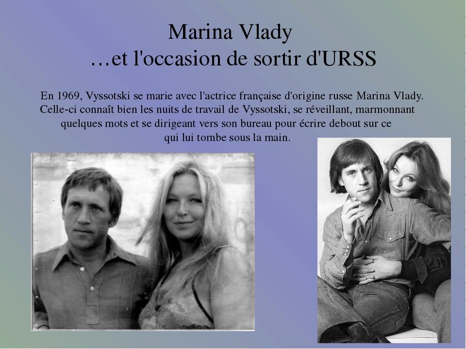 Marina Vlady …et l'occasion de sortir d'URSS En 1969, Vyssotski se marie avec...