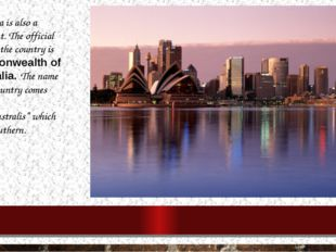 Australia is also a continent. The official name of the country is commonweal