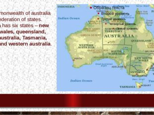 The commonwealth of australia is a federation of states. Australia has six st