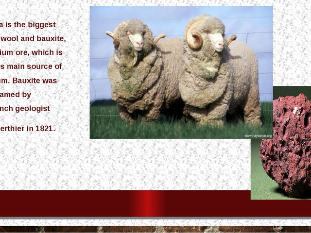 Australia is the biggest exporter of wool and bauxite, analuminiumore, whic...