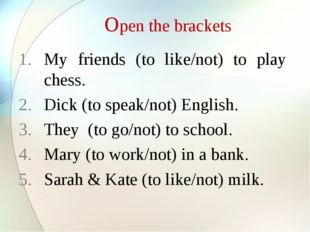 Open the brackets My friends (to like/not) to play chess. Dick (to speak/not
