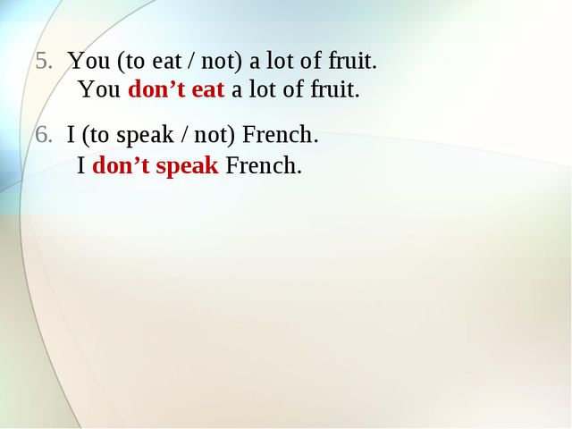You (to eat / not) a lot of fruit. I (to speak / not) French. You don't eat a...