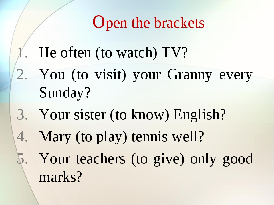 Open the brackets He often (to watch) TV? You (to visit) your Granny every S...