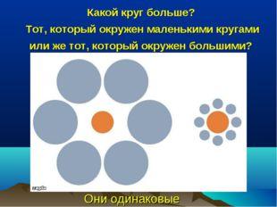 Какой круг больше? Тот, который окружен маленькими кругами или же тот, которы