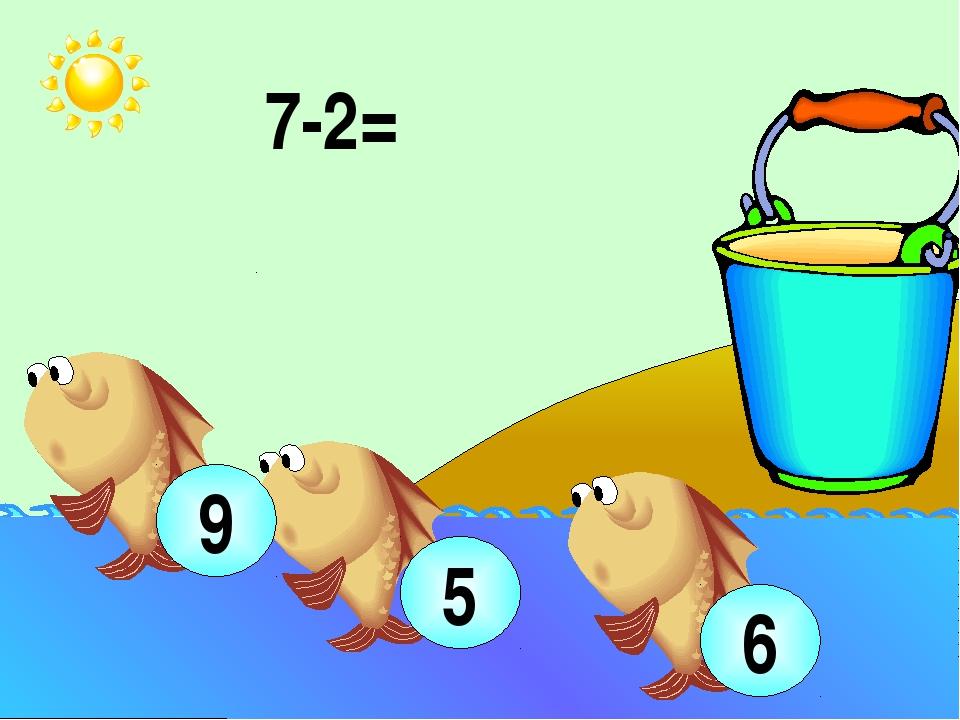 7-2= 5 9 6