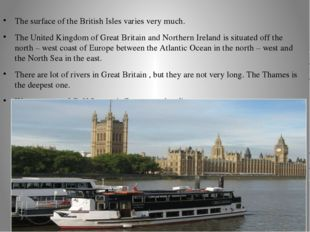 The surface of the British Isles varies very much. The United Kingdom of Grea