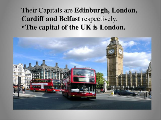 Their Capitals are Edinburgh, London, Cardiff and Belfast respectively. The c...