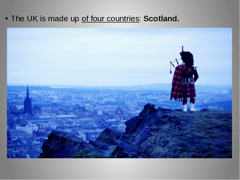 The UK is made up of four countries: Scotland.