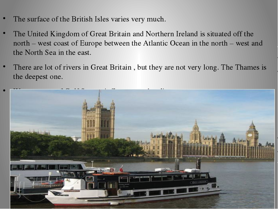The surface of the British Isles varies very much. The United Kingdom of Grea...