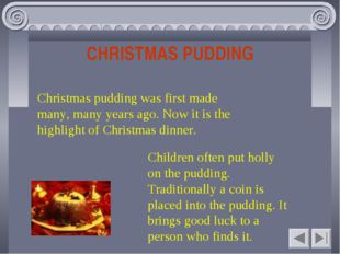 CHRISTMAS PUDDING Christmas pudding was first made many, many years ago. Now