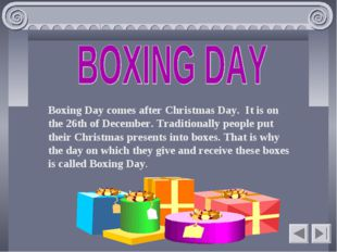 Boxing Day comes after Christmas Day. It is on the 26th of December. Traditio