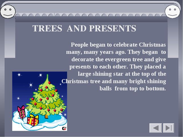TREES AND PRESENTS People began to celebrate Christmas many, many years ago....