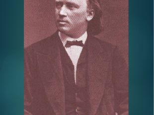 Иоганнес Брамс Нем. композитор, пианист, дирижёр. Жил в Вене. 4 симфонии, уве