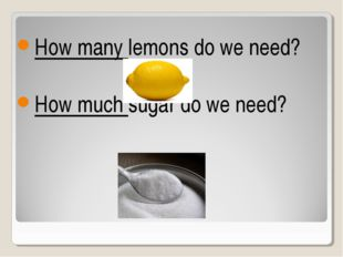 How many lemons do we need? How much sugar do we need?