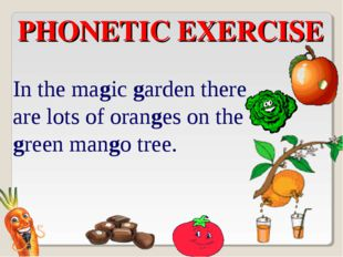 PHONETIC EXERCISE In the magic garden there are lots of oranges on the green