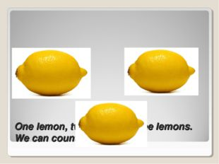 One lemon, two lemons, three lemons. We can count lemons.