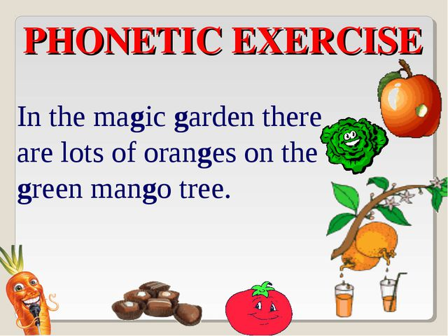 PHONETIC EXERCISE In the magic garden there are lots of oranges on the green...