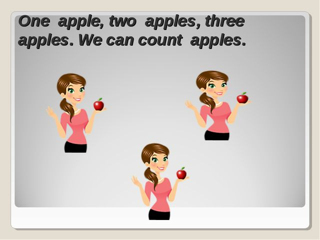 One apple, two apples, three apples. We can count apples.