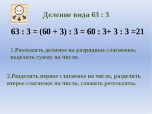 Деление вида 63 : 3 63 : 3 = (60 + 3) : 3 = 60 : 3+ 3 : 3 =21 1.Разложить дел
