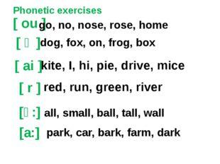 Phonetic exercises [ ou ] [ ai ] [ r ] kite, I, hi, pie, drive, mice go, no,