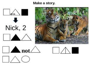 Make a story. Nick, 2 not