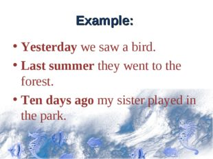 Example: Yesterday we saw a bird. Last summer they went to the forest. Ten da