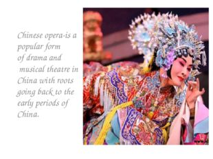 Chinese opera-is a popular form ofdramaand musical theatrein China with