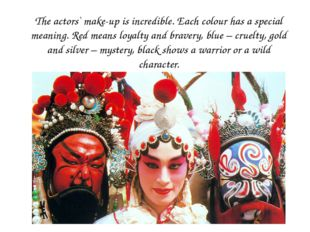 The actors` make-up is incredible. Each colour has a special meaning. Red mea