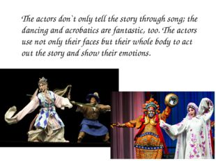 The actors don`t only tell the story through song; the dancing and acrobatics