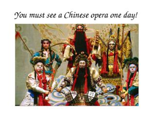 You must see a Chinese opera one day!