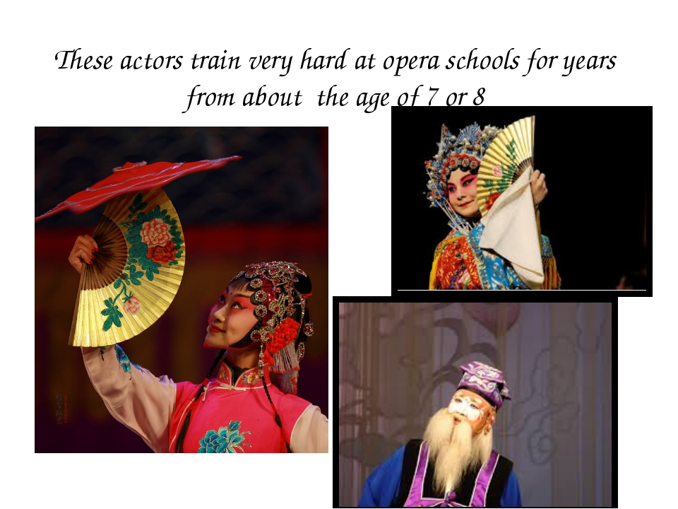 These actors train very hard at opera schools for years from about the age of...