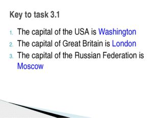 The capital of the USA is Washington The capital of Great Britain is London T