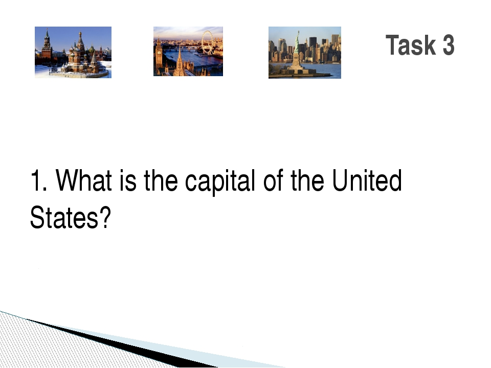 1. What is the capital of the United States? Task 3