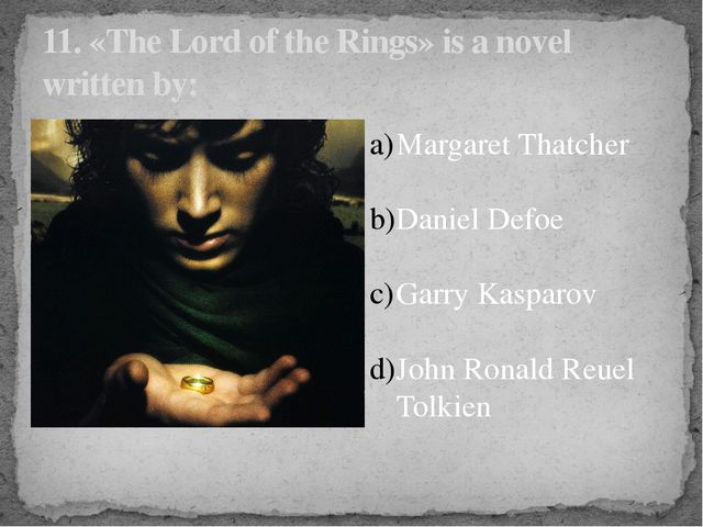 11. «The Lord of the Rings» is a novel written by: Margaret Thatcher Daniel D...