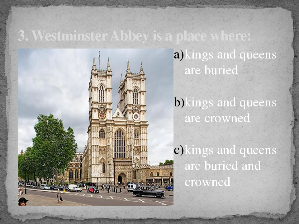 3. Westminster Abbey is a place where: kings and queens are buried kings and...