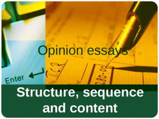 Structure, sequence and content Opinion essays