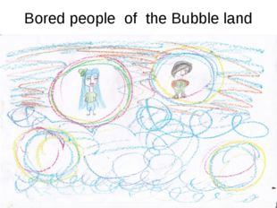 Bored people of the Bubble land