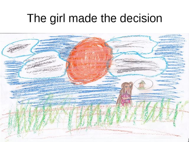 The girl made the decision
