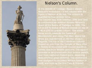 Nelson's Column. In the middle of Trafalgar Square stands Nelson's monument