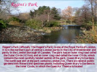 Regent's Park (officially The Regent's Park) is one of the Royal Parks of Lon