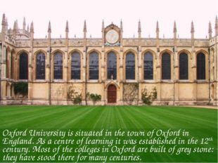 Oxford University is situated in the town of Oxford in England. As a centre o