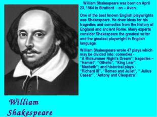 William Shakespeare 1564-1616 William Shakespeare was born on April 23, 1564