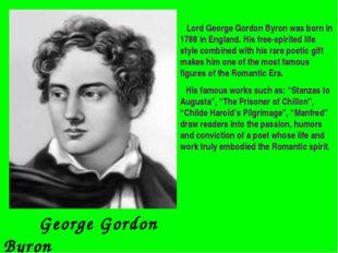 George Gordon Byron (1788-1824) Lord George Gordon Byron was born in 1788 in
