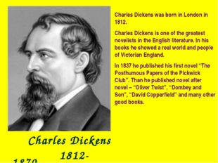 Charles Dickens 1812- 1870 Charles Dickens was born in London in 1812. Charl