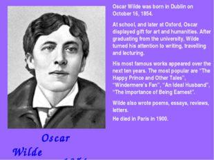 Oscar Wilde 1854-1900 Oscar Wilde was born in Dublin on October 16, 1854. At