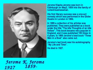 Jerome K. Jerome 1859-1927 Jerome Klapka Jerome was born in Edinburgh on May