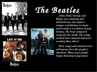 The Beatles John, Paul, George and Ringo were amazing and talented boys who m