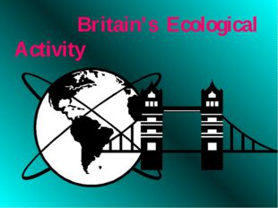 Britain's Ecological Activity