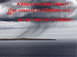 Nature is under threat! One country's pollution can be every country's probl