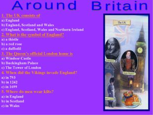 1. The UK consists of a) England b) England, Scotland and Wales c) England, S